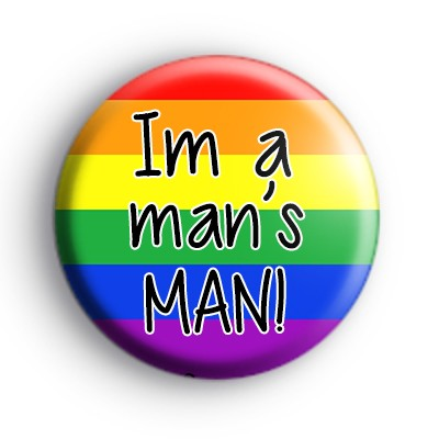 Im a Mans Man Gay Pride Badge