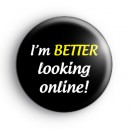 I'm Better Looking Online Badge