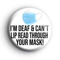 I'm Deaf and Can't Lip Read Through Your Mask Badge