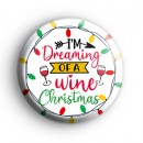 Im Dreaming of a Wine Christmas Badge