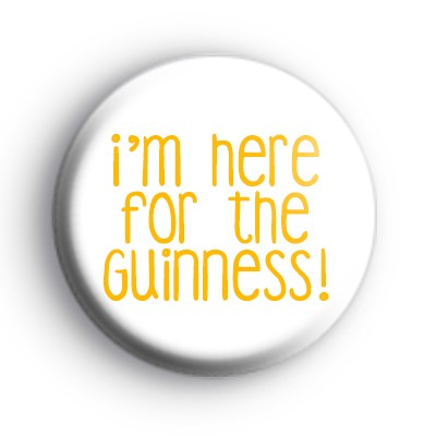 Im Here For The Guinness Badge