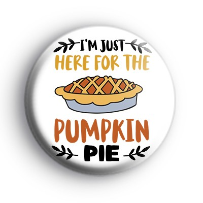 Im Just Here For The Pumpkin Pie Badge