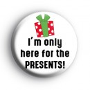 Im Only Here For The Presents Badge