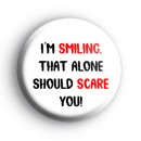 I'm Smiling That Alone Should Scare You Badge