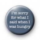 I'm Sorry For What I Said When I Was Hungry badge