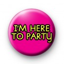 Im Here to Party Badge