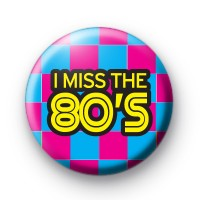 I Miss The 80s Badge