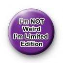 Im NOT Weird Im Limited Edition badge