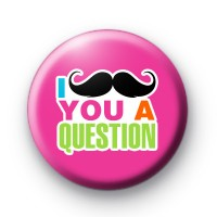 Pink I Moustache you a question Badge