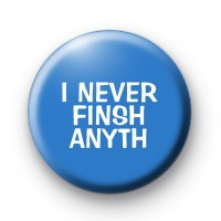 I Never Finish Anyth Button Badge
