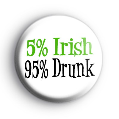 5% Irish 95% Drunk Badge