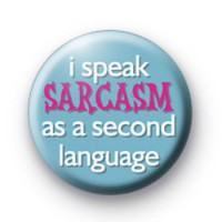 I speak sarcasam as a 2nd language badge