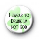 I swear to drunk im not god badge