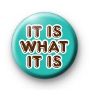 It Is What It Is Badge