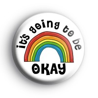 Its Going To Be OKAY Rainbow Badge Button Badges