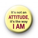 Its Not An Attitude Badge