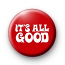 Its all GOOD Button Badge