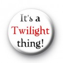 It's a Twilight Thing badges