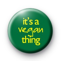 Its a Vegan Thing Badge