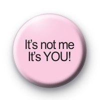 It's Not Me It's You badge