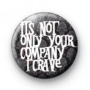 Its not only your company I crave badge