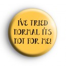 Ive tried normal its NOT for me badge