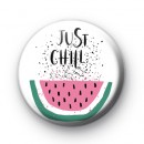 Just Chill Watermelon Badge