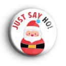 Just say Ho Badge