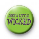 Just a Little Wicked Button Badges