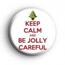 Keep Calm and Be Jolly Careful Badge