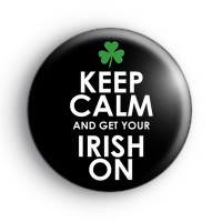 Keep Calm and Get Your IRISH ON Badge