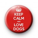 Keep Calm and Love Dogs Badge