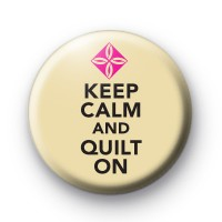Keep Calm and Quilt On Badge