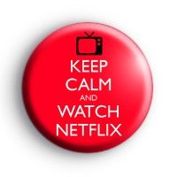 Keep Calm and Watch Netflix Badge