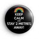 Keep Calm and Stay 2 Metres Away Badge