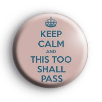 Keep Calm and This Too Shall Pass Badge