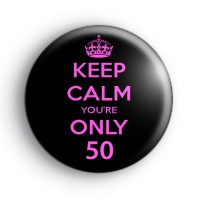 Keep Calm You're ONLY 50 Badge Button Badges