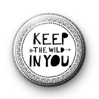 BOHO Style Keep The Wild in You Badge