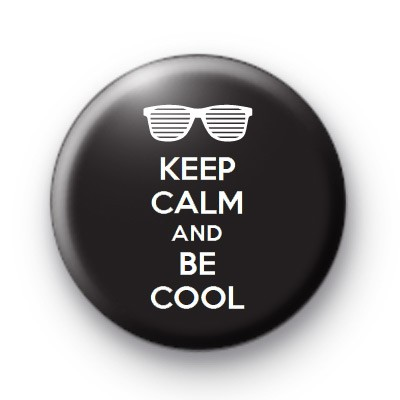 Keep Calm and Be Cool Badge