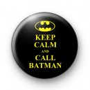 Keep Calm and Call Batman Button Badges
