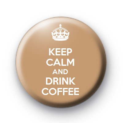 Keep Calm and Drink Coffee Button Badges