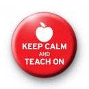 Keep Calm and Teach On Button Badges