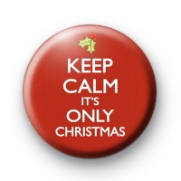 Keep Calm Its Only Christmas badge