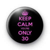 Keep Calm You're Only 30 Badge