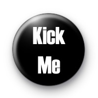 Kick Me badges