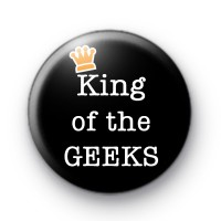 King of the GEEKS Button Badges