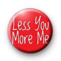 Red Less You More Me Badge