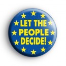 Let The People Decide Anti Brexit Badge