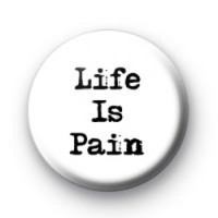 Life is pain badges