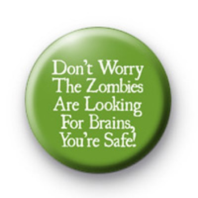 Zombies are Looking For Brains Badges